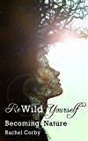 Rewild Yourself: Becoming Nature (English Edition)