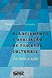 Planejamento e avaliação de projetos culturais: Da ideia à razão