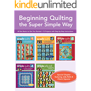 Beginning Quilting the Super Simple Way: All the Basics to Get You Started, 15 Projects with Step-by-Step Instructions…