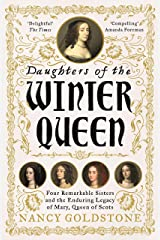 Daughters of the Winter Queen: Four Remarkable Sisters, the Crown of Bohemia and the Enduring Legacy of Mary, Queen of Scots Kindle Edition