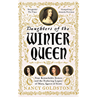 Daughters of the Winter Queen: Four Remarkable Sisters, the Crown of Bohemia and the Enduring Legacy of Mary, Queen of Scots (English Edition)