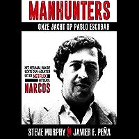 Manhunters - Onze jacht op Pablo Escobar: Het verhaal van de echte DEA-agenten uit de Netflix-hitserie Narcos