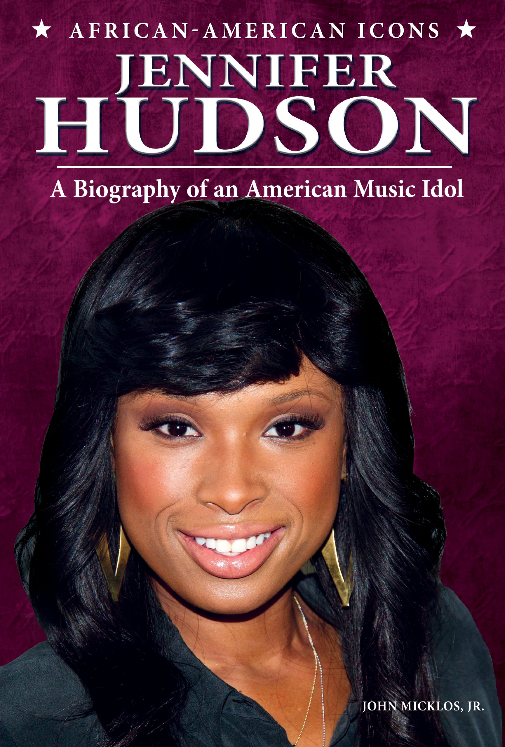 Jennifer Hudson: A Biography of an American Music Idol (African-American Icons) pdf