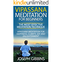 Vipassana Meditation for Beginners – The Most Effective Meditation Technique: Vipassana Meditation for Happiness…