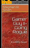 Gamer Guy II-Going Rogue: A LitRPG Novel (Gamer Guy Series Book 2)