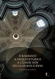 O Barroco, a arquitetura e a cidade nos séculos XVII e XVIII