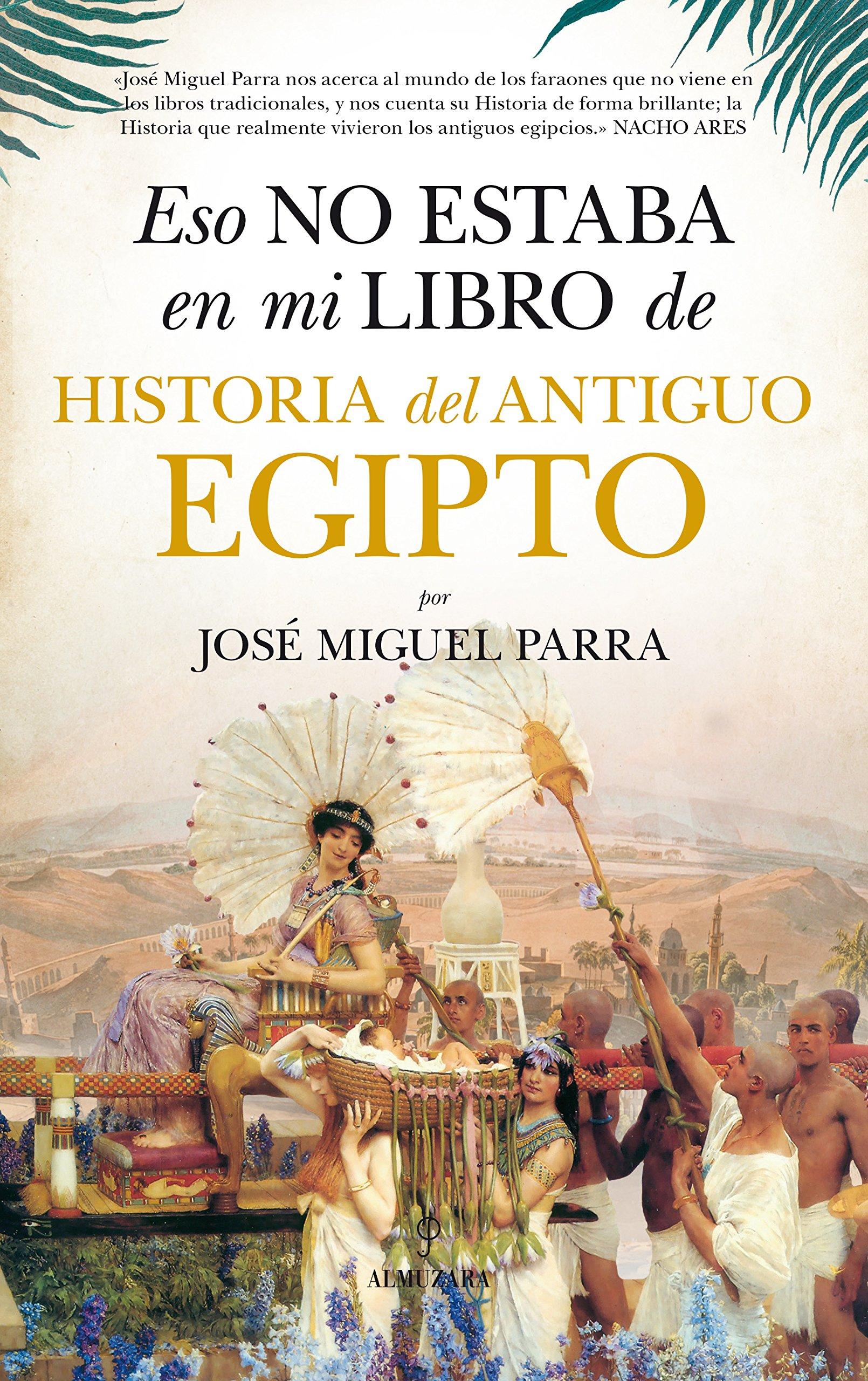 Eso no estaba en mi libro de Historia del Antiguo Egipto: Amazon.es: José Miguel Parra Ortiz: Libros