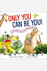 Only You Can Be You: What Makes You Different Makes You Great Hardcover