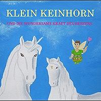 Klein Keinhorn und die wundersame Kraft des Herzens - Einhorn Geschichte und interaktives Malbuch (German Edition)