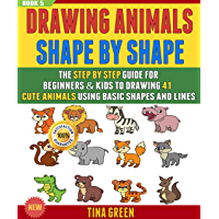Drawing Animals Shape By Shape: The Step By Step Guide For Beginners & Kids To Drawing 41 Cute Animals Using Basic Shapes And Lines  (BOOK 5). (English Edition)