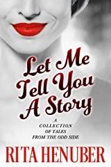 Let Me Tell You A Story: A Collection of Tales From the Odd Side Kindle Edition