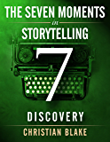 The Seven Moments In Storytelling - How To Use Discovery (English Edition)