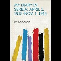 My Diary in Serbia: April 1, 1915-Nov. 1, 1915