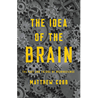 The Idea of the Brain: The Past and Future of Neuroscience