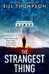 The Strangest Thing (Brian Sadler Archaeological Mystery Series Book 3) Kindle Edition