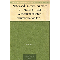 Notes and Queries, Number 71, March 8, 1851 A Medium of Inter-communication for Literary Men, Artists, Antiquaries, Genealogists, etc.
