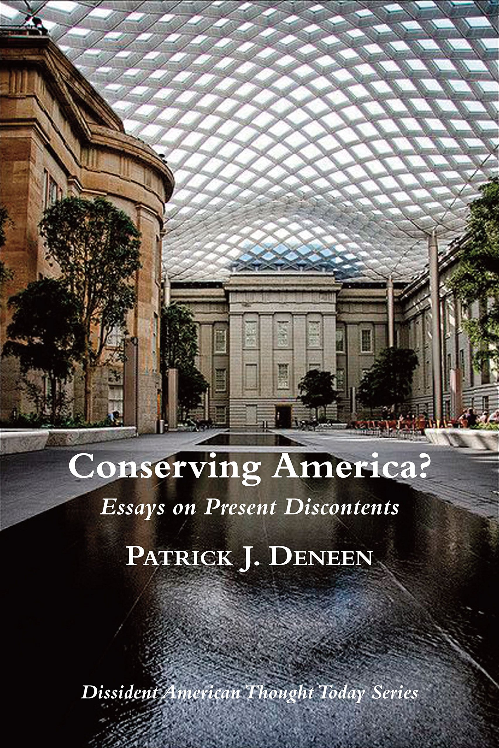 conserving america essays on present discontents dissident essays on present discontents dissident american thought today patrick j deneen 9781587319150 com books