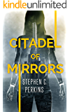Citadel of Mirrors : A Supernatural Science Fiction Thriller