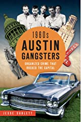 1960s Austin Gangsters: Organized Crime that Rocked the Capital (True Crime) Kindle Edition