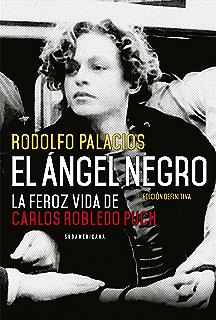 El ángel negro: La feroz vida de Carlos Robledo Puch (Spanish Edition)