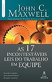 As 17 incontestáveis leis do trabalho em equipe: Descubra os segredos para o desenvolvimento de equipes vencedoras (Coleção Liderança com John C. Maxwell)
