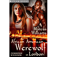 An African American Werewolf in London - A Sexy Supernatural Interracial Short Story from Steam Books (Supernatural Seduction Book 3) (English Edition)