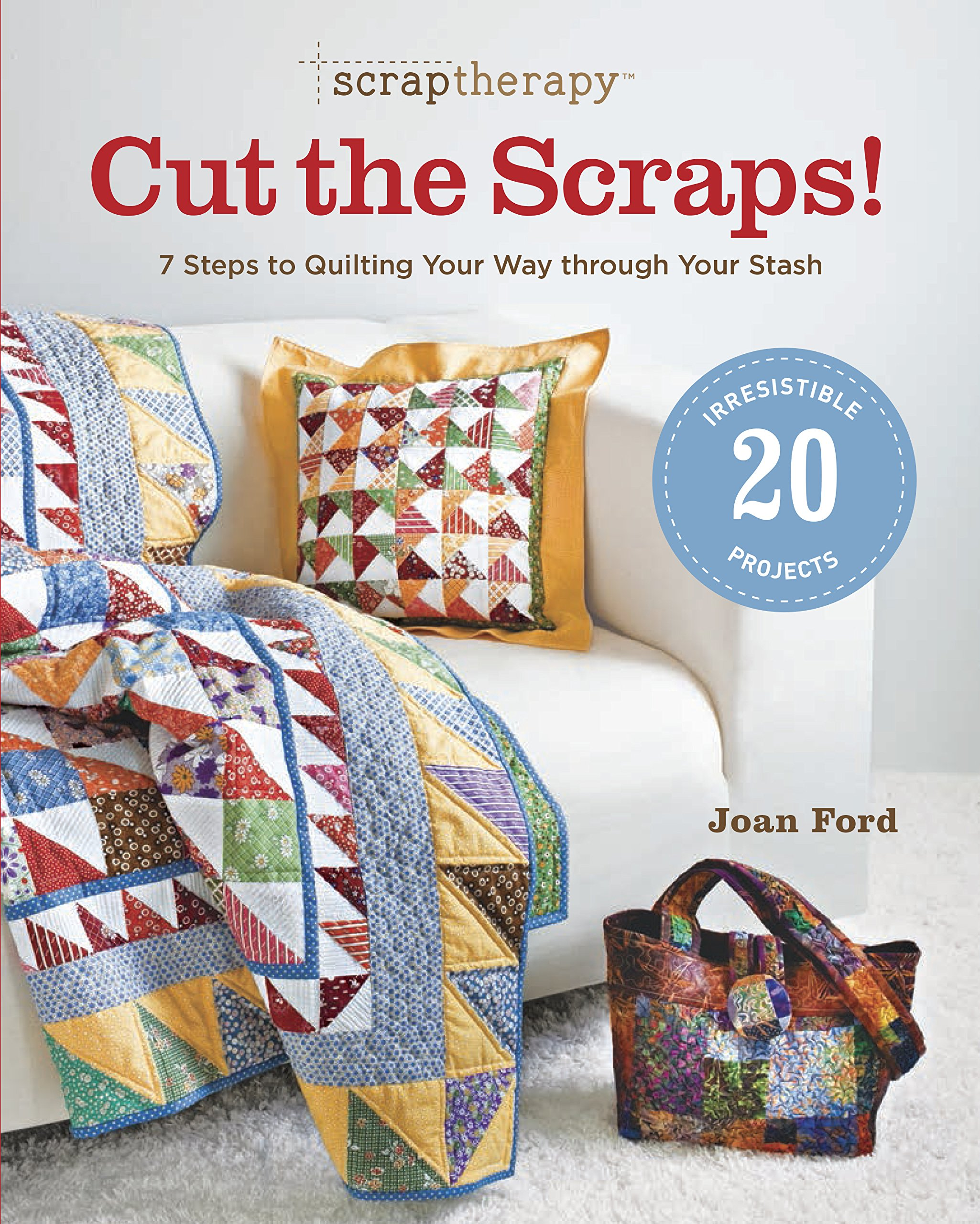 Scraptherapy(r) Cut the Scraps!: 7 Steps to Quilting Your Way Through Your Stash