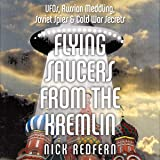 Flying Saucers from the Kremlin: UFOs, Russian Meddling, Soviet Spies & Cold War Secrets