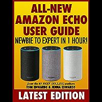 All-New Amazon Echo User Guide: Newbie to Expert in 1 Hour! (Echo & Alexa)