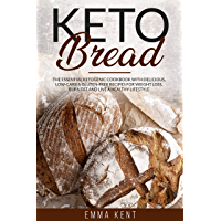 Keto Bread: The Essential Ketogenic Cookbook with Delicious, Low-Carb & Gluten-Free Recipes for Weight Loss, Burn Fat and Live a Healthy Lifestyle (English Edition)