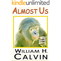Almost Us: Portraits of the Apes (William H. Calvin Book 13)