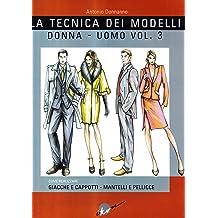 La tecnica dei modelli uomo-donna. Giacche e cappotti, mantelli e pellicceria vol. 3