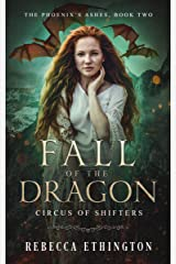 Fall of the Dragon (Circus of Shifters, The Phoenix's Ashes Book 2) Kindle Edition