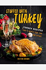 Stuffed with Turkey: Turkey Recipes That's Worth Your Time and Effort Kindle Edition