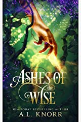 Ashes of the Wise: A Young Adult Fae Fantasy (Earth Magic Rises Book 2) Kindle Edition