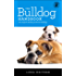 The Bulldog Handbook: The Essential Guide For New & Prospective Bulldog Owners (Canine Handbooks)