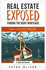 REAL ESTATE EXPOSED: FINDING THE RIGHT MORTGAGE: (Real Estate Series book 3) Kindle Edition