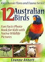 12 Australian Birds! Kids Book About Birds: Fun