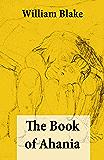 The Book of Ahania (Illuminated Manuscript with the Original Illustrations of William Blake)