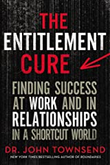 The Entitlement Cure: Finding Success at Work and in Relationships in a Shortcut World Kindle Edition