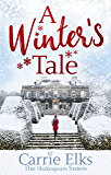 A Winter's Tale: a heartwarming romance for a cold winter's night (The Shakespeare Sisters Book 2)