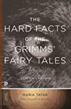 The Hard Facts of the Grimms' Fairy Tales: Expanded Edition (Princeton Classics Book 94)
