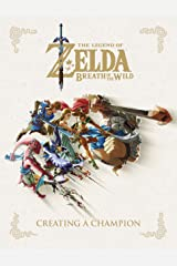 The Legend of Zelda: Breath of the Wild--Creating a Champion Hardcover