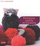 Pompons, jouets et tricotins : 38 idées pour s'amuser avec le fil à tricoter