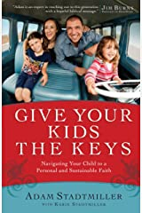 Give Your Kids the Keys: Navigating Your Child to a Personal and Sustainable Faith Kindle Edition