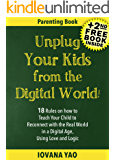 Parenting:UNPLUG YOUR KIDS FROM THE DIGITAL WORLD!18 Rules on how to Teach Your Child to Reconnect with the Real World in a Digital Age, Using Love and ... (Parenting,Digital Age,With Love and Logic)