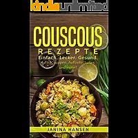 Couscous Rezepte: Couscous Kochbuch: Einfach. Lecker. Gesund. Salate, Suppen, Aufläufe, Süßes und mehr!