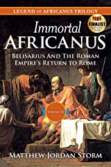 Immortal Africanus: Belisarius And The Roman Empire's Return to Rome (Legend of Africanus Book 3) Kindle Edition