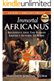 Immortal Africanus: Belisarius And The Roman Empire's Return to Rome (Legend of Africanus Book 3)