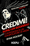 Credimi! Sono un bugiardo: Confessioni di un manipolatore di media (Marketing e management)
